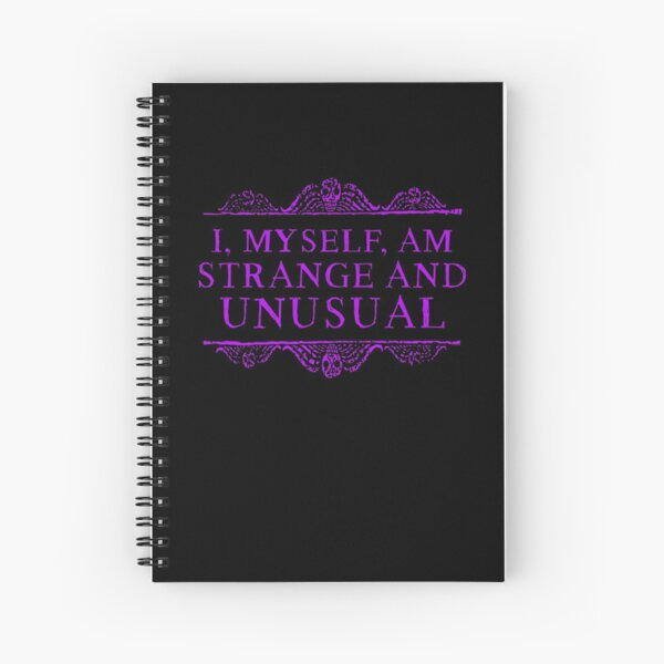 I, myself, am strange and unusual. Spiral Notebook
