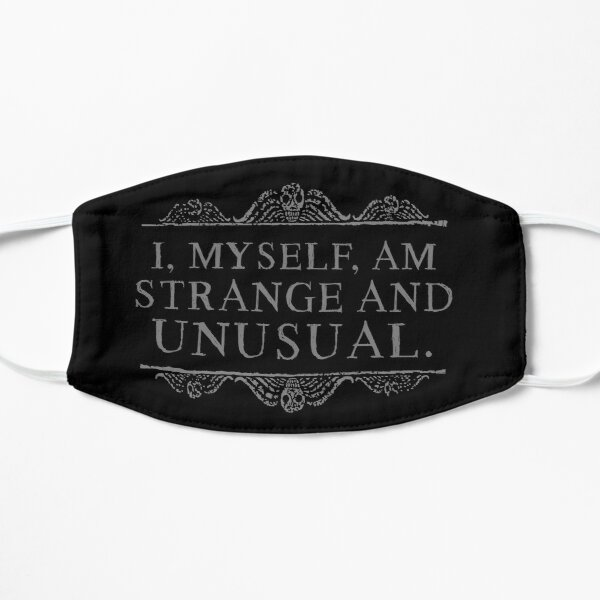 I, myself, am strange and unusual. Flat Mask