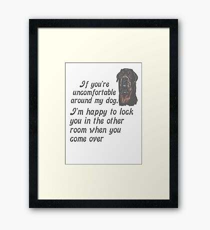 If You Are Uncomfortable Around My Dog Framed Print
