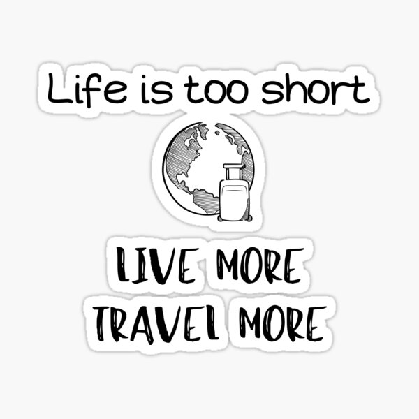 Life Is Too Short Live More Travel More Sticker