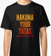 Hakuna Your Tatas Classic T-Shirt