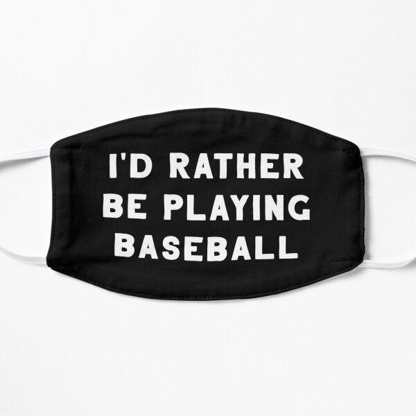 I'd Rather Be Playing Baseball Flat Mask