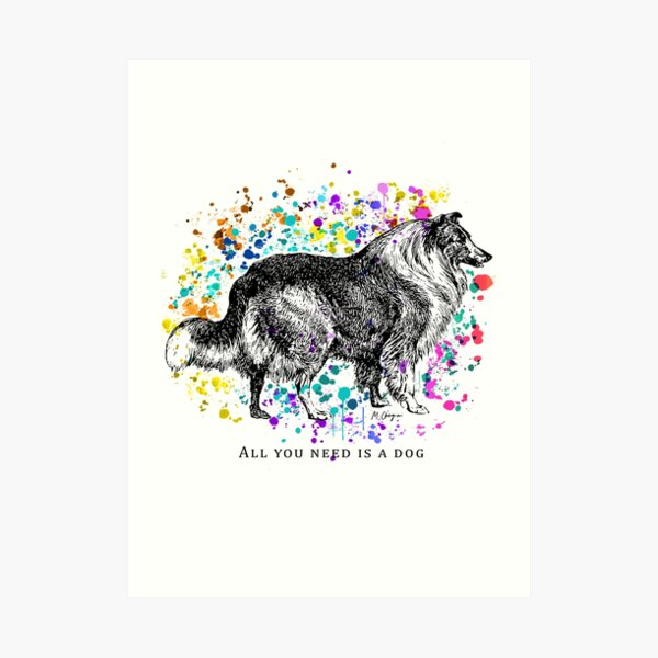 All you need is a dog, The Rough Collie, Long-Haired Collie Watercolor, Dog lovers, Dog mom, Dog dad Art Print