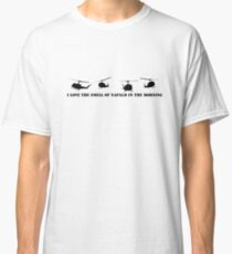 I love the smell of napalm in the morning Classic T-Shirt