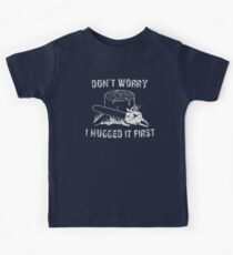 Don't Worry I Hugged It First Kids Tee