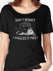 Don't Worry I Hugged It First Women's Relaxed Fit T-Shirt