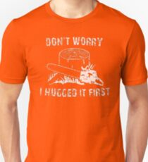 Don't Worry I Hugged It First Unisex T-Shirt