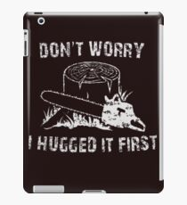 Don't Worry I Hugged It First iPad Case/Skin