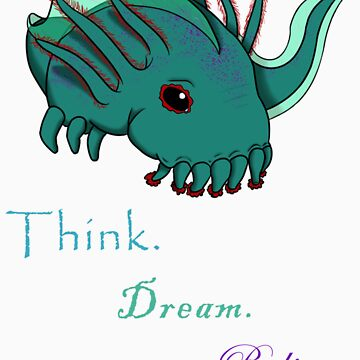 Think. Dream. Believe. by LadyFaegassrArt