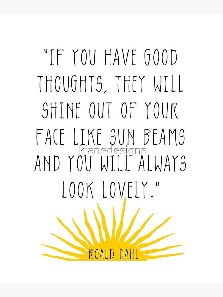 Good Thoughts- Roald Dahl Quote by kjanedesigns