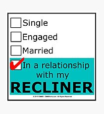 In A Relationship With My Recliner Photographic Print