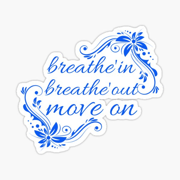 Breathe in breathe out move on,Breathe in,breathe out,move on,Jimmy Buffett quote tee Sticker