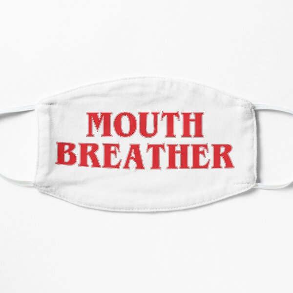 Mouth Breather  Flat Mask