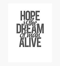 Hope is the dream of a man awake. Photographic Print