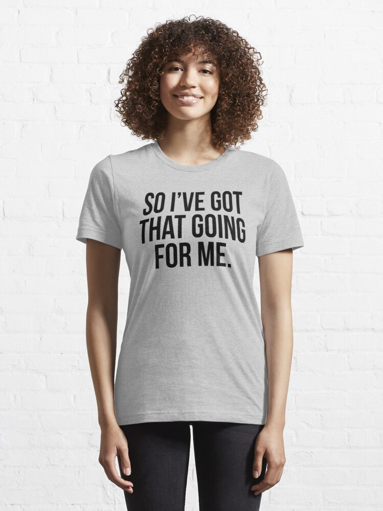 Alternate view of So I've Got That Going For Me Essential T-Shirt