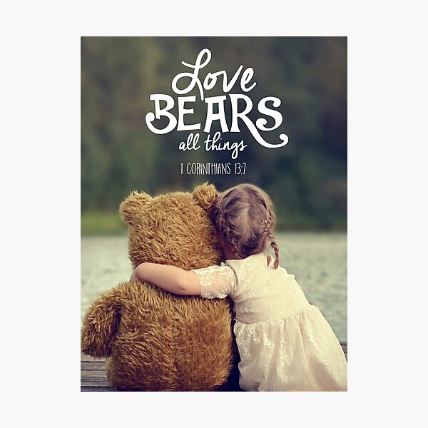 LOVE BEARS ALL THINGS Photographic Print