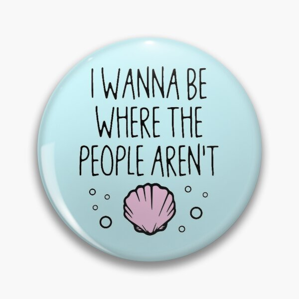 I Wanna Be Where The People Aren't Pin