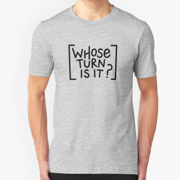 Whose turn is it? Slim Fit T-Shirt