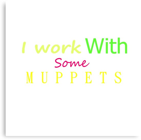 I work With Some Muppets by Joy Watson