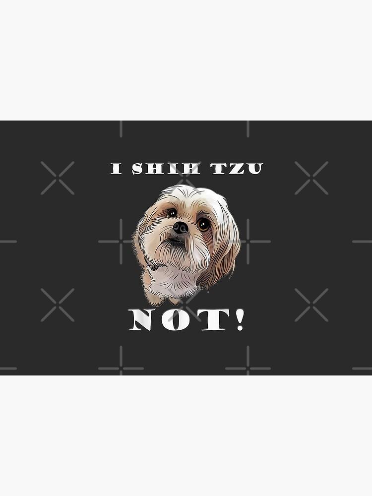 I SHIH TZU NOT Dog Puppy Best Friend by AntoineJacoby