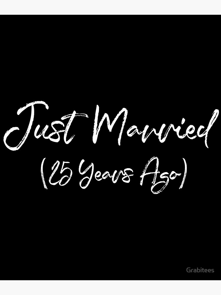 Funny 25th Anniversary Just Married 25 Years Ago Marriage Print Greeting Card By Grabitees Redbubble