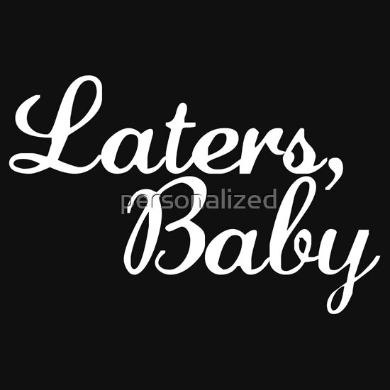 TShirtGifter presents: Laters, Baby