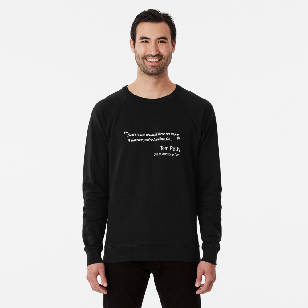 Don't come around here no more.  Self Quarantining Lightweight Sweatshirt