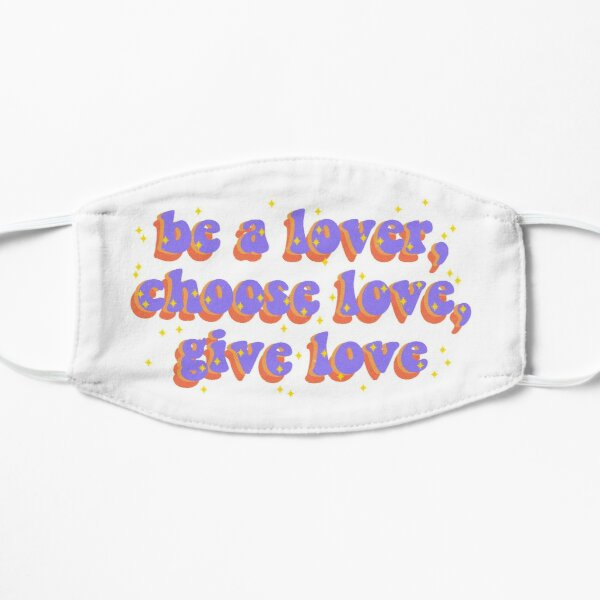 be a lover, choose love, give love Flat Mask