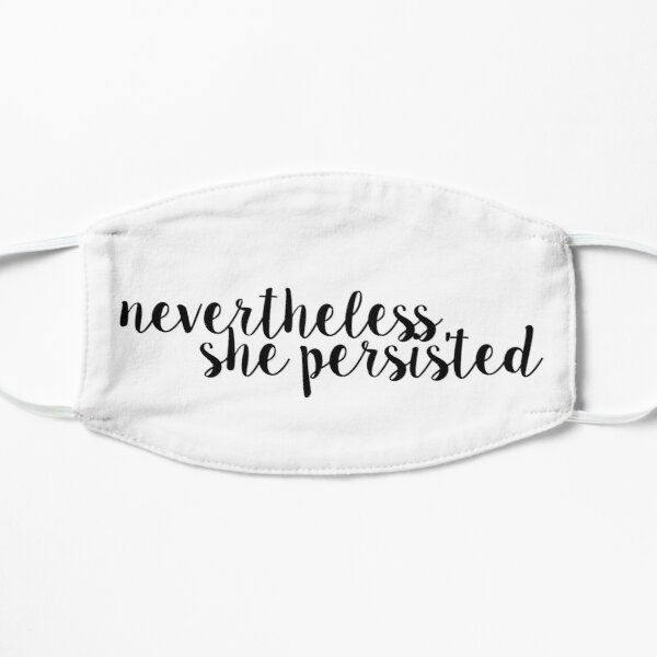 Nevertheless, She Persisted.  Mask