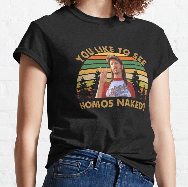 Joe Dirt You like to see Homos Naked Classic T-Shirt