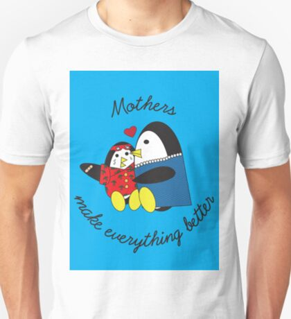 Mothers Make Everything Better  T-Shirt