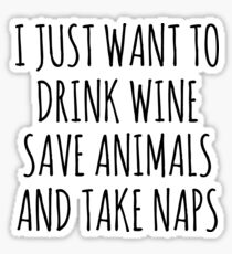 I Just Want To Drink Wine Take Naps And Save Animals Sticker