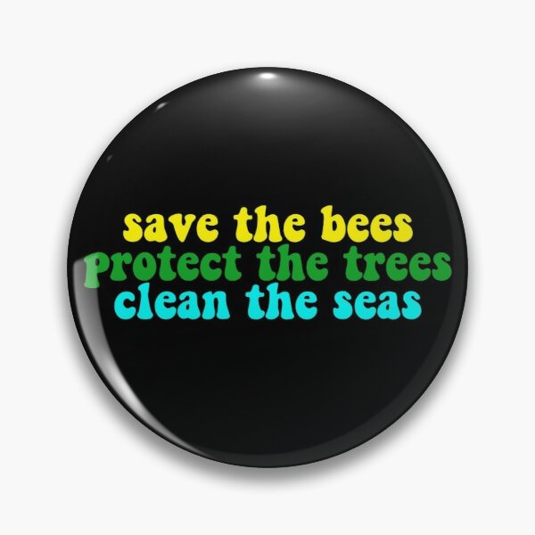 save the bees protect the trees clean the seas Pin