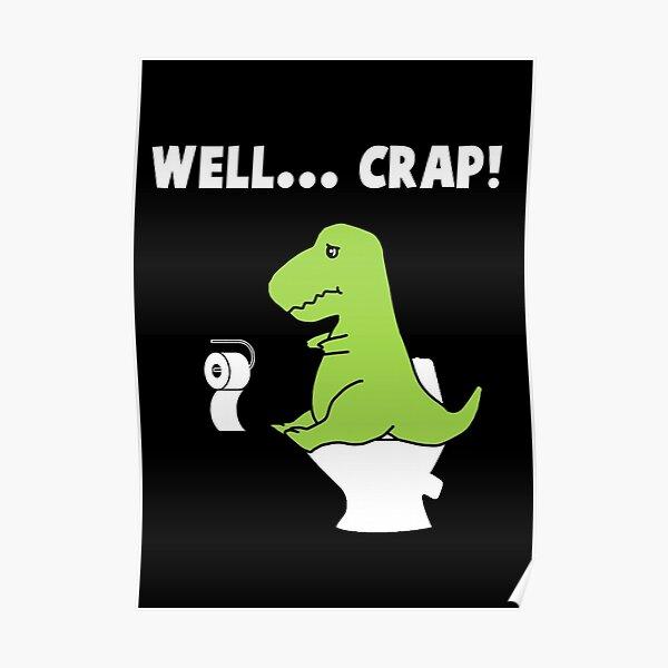 Well... Crap! T-Rex struggle Poster