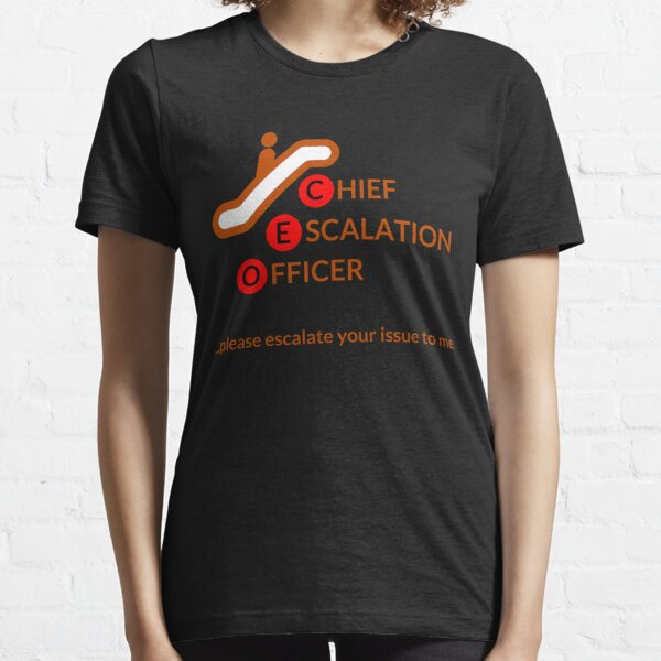 Chief Escalation Officer - please escalate your issue to me Essential T-Shirt