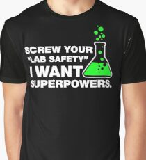 Screw Your Lab Safety, I Want Superpowers. Graphic T-Shirt