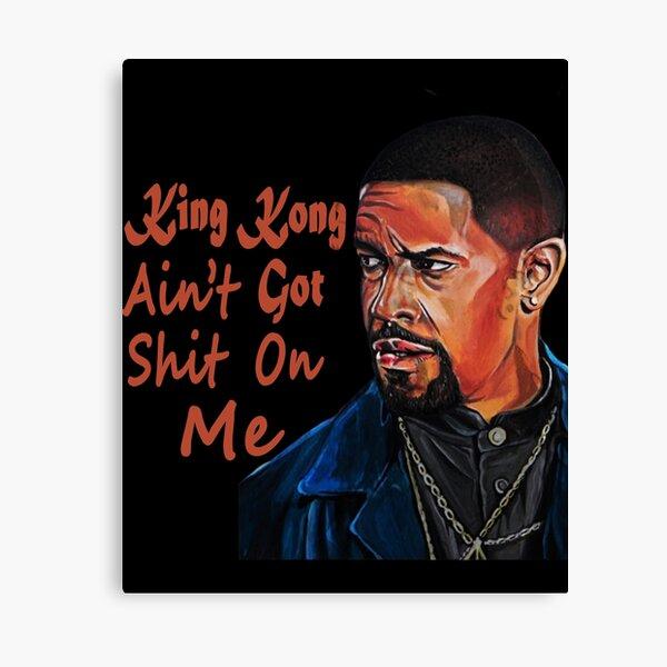 King Kong Ain't Got Shit On Me  Canvas Print