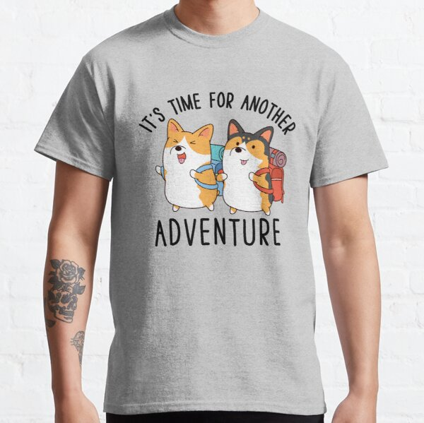 It's time for another adventure Corgi Classic T-Shirt