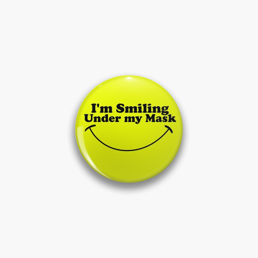 I'm Smiling Under My Mask Pin
