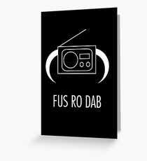 FUS RO DAB! Greeting Card