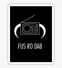 FUS RO DAB! Sticker