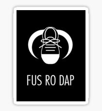 FUS RO DAP! Sticker