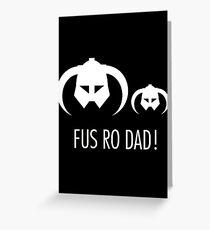 FUS RO DAD! Greeting Card