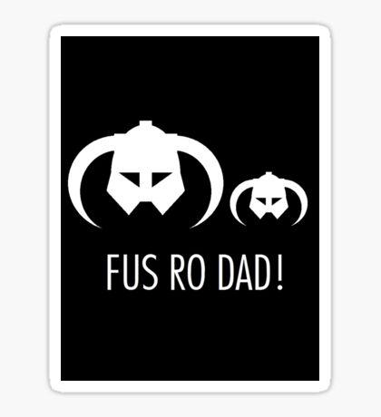 FUS RO DAD! Sticker