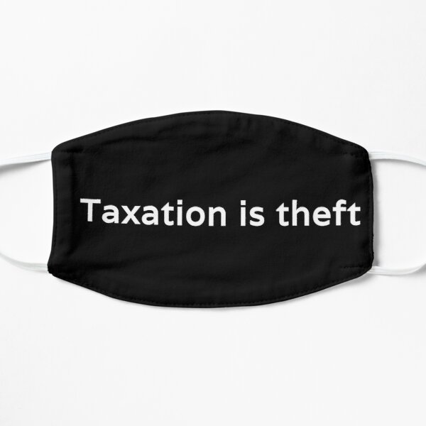 Taxation is theft Flat Mask