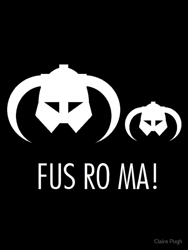 FUS RO MA! by Claire Pugh