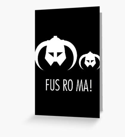FUS RO MA! Greeting Card