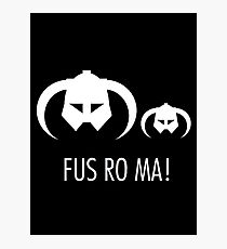 FUS RO MA! Photographic Print