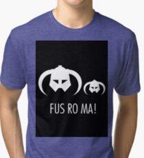 FUS RO MA! Tri-blend T-Shirt