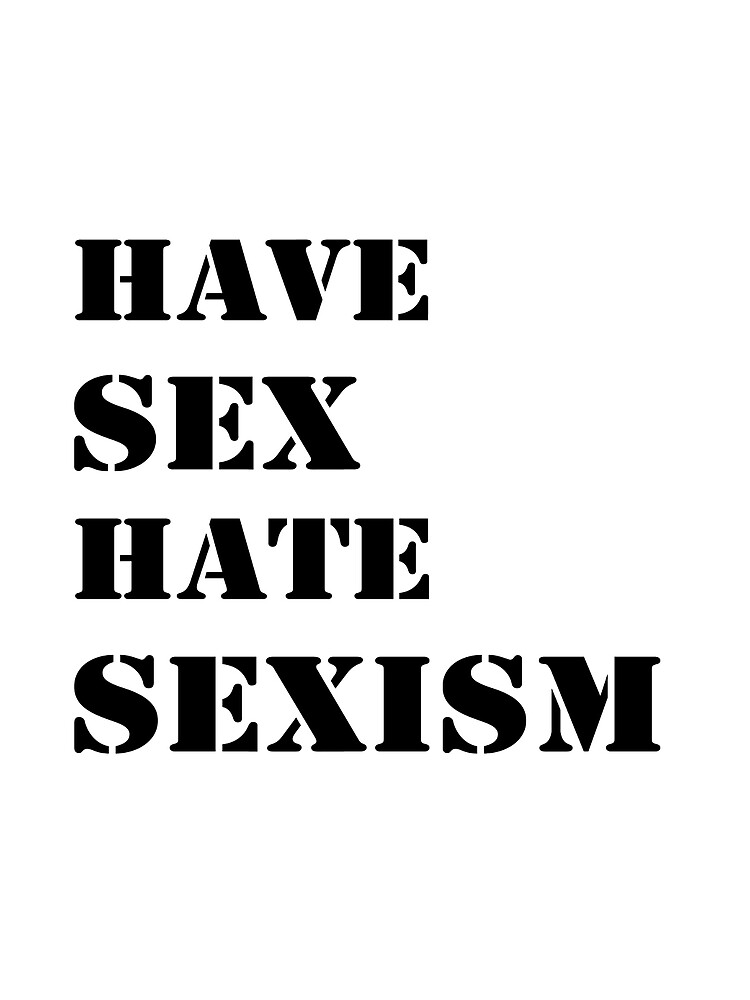 Have sex hate sexism (black) by bbgon